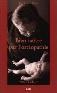 Bien naître par l'ostéopathie : mère-enfant