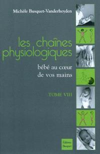 Les chaînes physiologiques. Volume 8, Bébé au coeur de vos mains : méthode des chaînes physiologiques