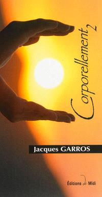Corporellement. Volume 2