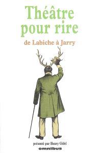 Théâtre pour rire : de Labiche à Jarry