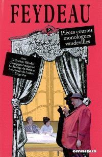Feydeau : pièces courtes, monologues, vaudevilles et comédies