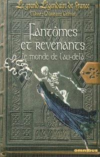 Le grand légendaire de France. Volume 2, Fantômes et revenants : le monde de l'au-delà