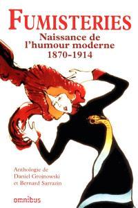 Fumisteries : naissance de l'humour moderne, 1870-1914 : anthologie