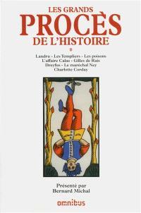 Les grands procès de l'histoire. Volume 1, Landru, les Templiers, les poisons, l'affaire Calas, Gilles de Rais, Dreyfus, le maréchal Ney, Charlotte Corday