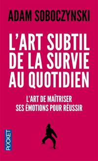 L'art subtil de la survie au quotidien : l'art de maîtriser ses émotions pour réussir
