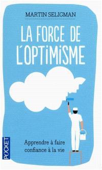La force de l'optimisme : apprendre à faire confiance à la vie