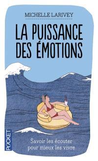 La puissance des émotions : savoir les écouter pour mieux les vivre