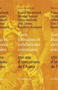 Zoos humains et exhibitions coloniales : 150 ans d'inventions de l'autre
