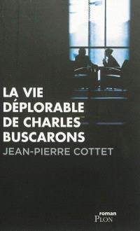 La vie déplorable de Charles Buscarons