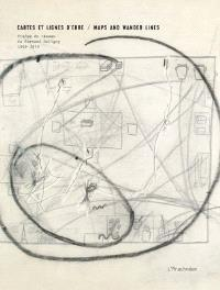 Cartes et lignes d'erre : traces du réseau de Fernand Deligny, 1969-1979 = Maps and wander lines