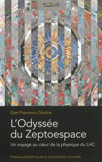 L'odyssée du zeptoespace : un voyage au coeur de la physique du LHC
