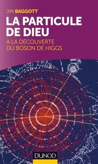 La particule de Dieu : à la découverte du boson de Higgs
