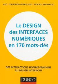Le design des interfaces numériques en 170 mots-clés : des interactions homme-machine au design interactif