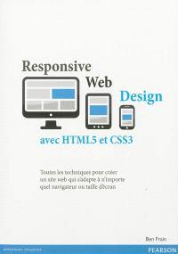 Responsive Web Design avec HTML5 et CSS3 : toutes les techniques pour créer un site web qui s'adapte à n'importe quel navigateur ou taille d'écran