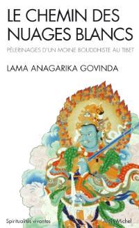 Le chemin des nuages blancs : pèlerinages d'un moine bouddhiste au Tibet (1932 à 1949)