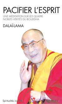 Pacifier l'esprit : une méditation sur les quatre nobles vérités du Bouddha