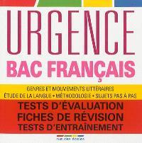 Urgence bac français : genres et mouvements littéraires, étude de la langue, méthodologie, sujets pas à pas : tests d'évaluation, fiches de révision, tests d'entraînement