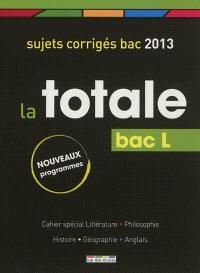 La totale bac L : sujets corrigés bac 2013 : nouveaux programmes