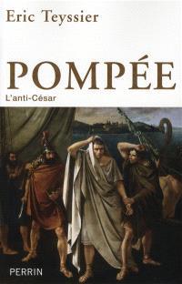 Pompée : l'anti-César