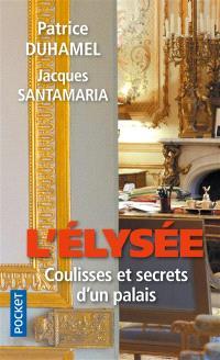 L'Elysée : coulisses et secrets d'un palais