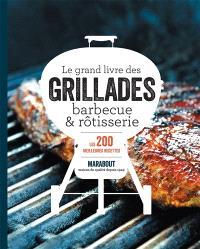 Le grand livre des grillades, barbecue & rôtisserie : les 200 meilleures recettes