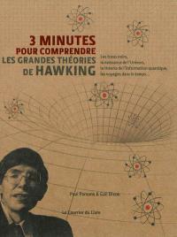 3 minutes pour comprendre : les grandes théories de Hawking : sa vie, ses théories et son influence en un rien de temps