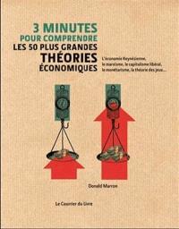 3 minutes pour comprendre les 50 plus grandes théories économiques : l'économie keynésienne, le marxisme, le capitalisme libéral, le monétarisme, la théorie des jeux...