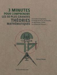 3 minutes pour comprendre les 50 plus grandes théories mathématiques : les nombres imaginaires, le triangle de Pascal, les fractales, les algorithmes, l'infini, les nombres de Fibonacci...
