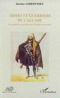 Armes et guerriers du Caucase : les traditions guerrières des peuples caucasiens