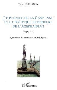 Le pétrole de la Caspienne et la politique extérieure de l'Azerbaïdjan. Volume 1, Questions économiques et juridiques