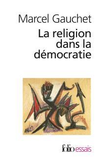 La religion dans la démocratie : parcours de la laïcité