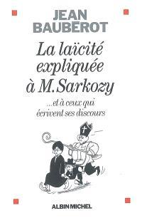 La laïcité expliquée à M. Sarkozy : et à ceux qui écrivent ses discours