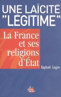 Une laïcité légitime : la France et ses religions d'Etat