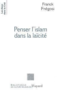 Penser l'islam dans la laïcité : les musulmans de France et la République