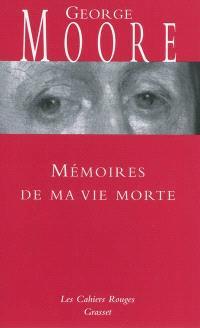 Mémoires de ma vie morte : galanteries, méditations, souvenirs, soliloques et conseils aux amants avec des réflexions variées sur la vertue et le mérite