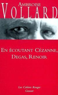 En écoutant Cézanne, Degas, Renoir