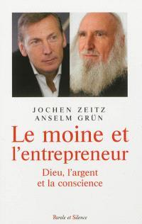 Le moine et l'entrepreneur : Dieu, l'argent et la conscience