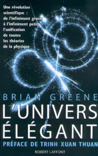 L'Univers élégant : une révolution scientifique, de l'infiniment grand à l'infiniment petit, l'unification de toutes les théories de la physique