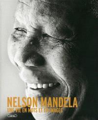 Nelson Mandela : une vie en mots et en images