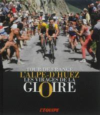 L'Alpe-d'Huez : les virages de la gloire : Tour de France