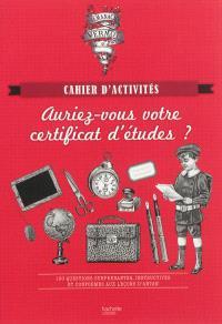 Auriez-vous votre certificat d'études ? : 100 questions surprenantes, instructives et conformes aux leçons d'antan