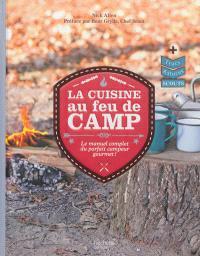 La cuisine au feu de camp : le manuel complet du parfait campeur gourmet !