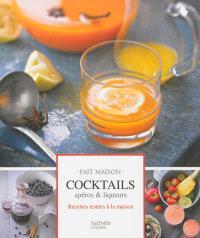 Cocktails et boissons : apéros & liqueurs : recettes testées à la maison