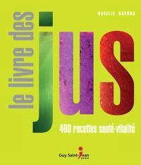 Le livre des jus  : 400 recettes santé-vitalité