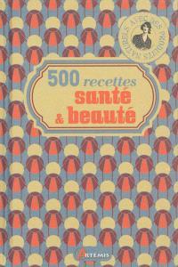 500 recettes santé & beauté
