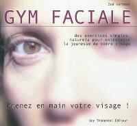 Gym faciale : prenez en main votre visage ! : des exercices simples, naturels pour entretenir la jeunesse de votre visage