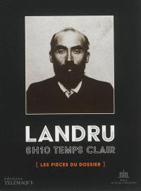 Landru, 6 h 10 temps clair : les pièces du dossier : exposition, Paris, Musée des lettres et manuscrits, du 24 mai au 15 septembre 2013