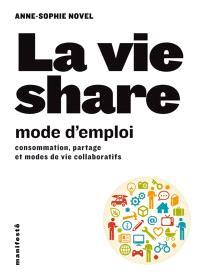 La vie share, mode d'emploi : consommation, partage et modes de vie collaboratifs