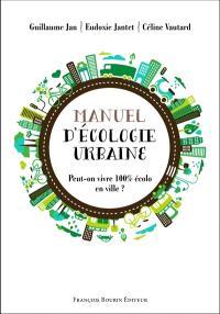 Manuel d'écologie urbaine : peut-on vivre 100 % écolo en ville ?