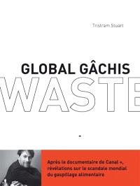 Global gâchis : révélations sur le scandale mondial du gaspillage alimentaire = Waste